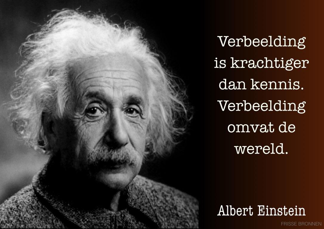 """Albert Einstein: """"Verbeelding is krachtiger dan kennis. Verbeelding omvat de wereld."""""""
