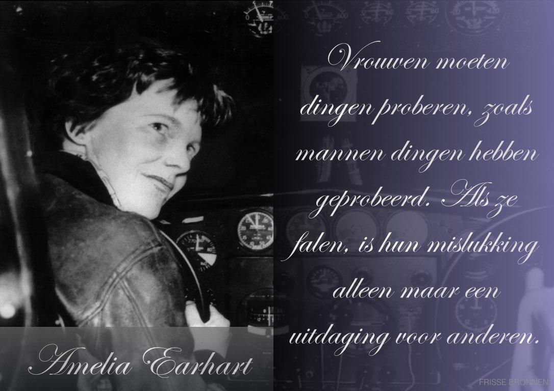 """Amelia Earhart: """"Vrouwen moeten dingen proberen zoals mannen dingen hebben geprobeerd. Als ze falen is hun mislukking alleen maar een uitdaging voor anderen."""""""