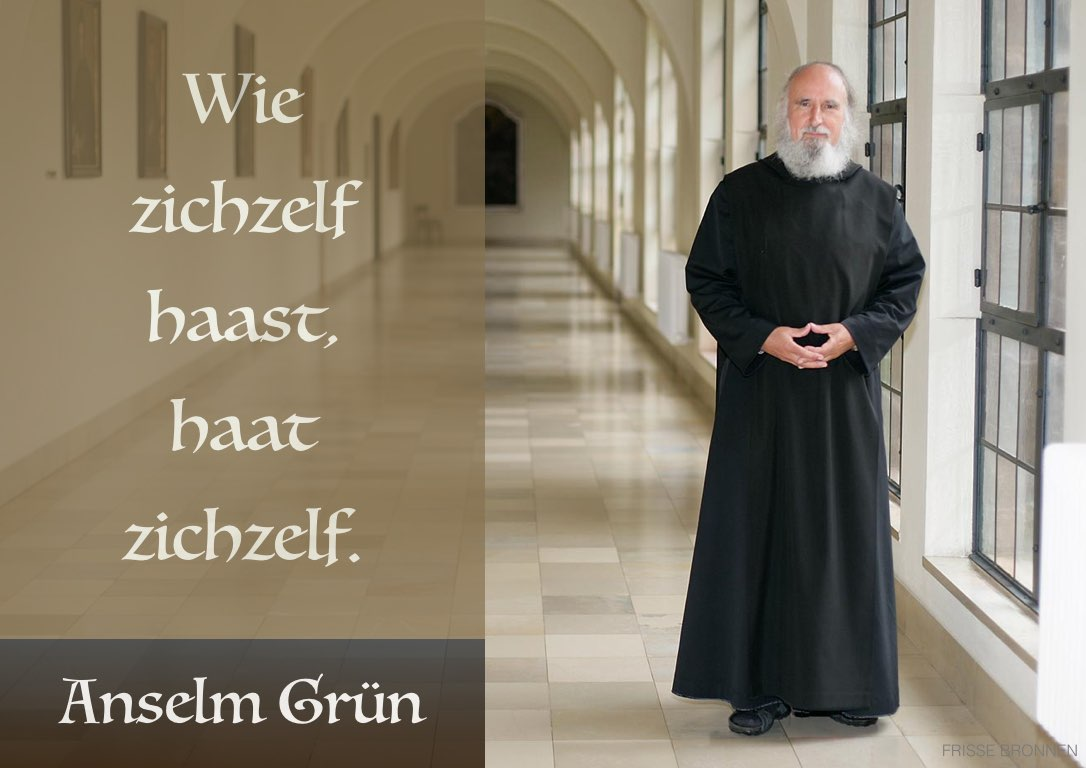 Anselm Grün - wie zichzelf haast, haat zichzelf.