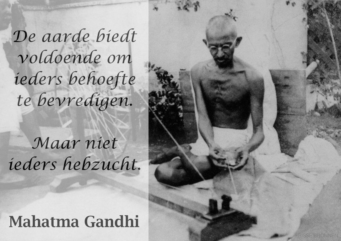"""Mahatma Gandhi: """"De aarde biedt voldoende om ieders behoefte te bevredigen. Maar niet ieders hebzucht."""""""